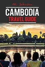 Cambodia: Cambodia Travel Guide (Cambodia Travel Guide, Asia Travel Guide, Cambodia History Book 1) (English Edition)