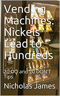 Vending Machines: Nickels Lead to Hundreds: 20 DO and 20 DON'T Tips