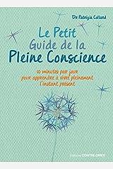 Le Petit Guide de la Pleine Conscience : Quelques minutes par jour pour apprendre à vivre pleinement l'instant présent Format Kindle