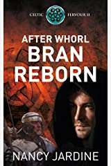 After Whorl Bran Reborn: A Tale of Resistance and Retaliation in Roman Britain (Celtic Fervour Series Book 2) Kindle Edition