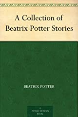 A Collection of Beatrix Potter Stories Kindle Edition
