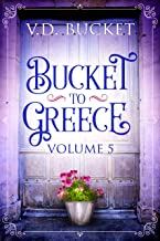 Bucket To Greece Volume 5: A Comical Living Abroad Adventure