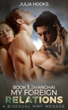 My Foreign Relations, Book 1: Shanghai, A Bisexual MMF Menage