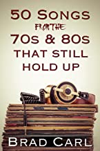 50 Songs From The 70s & 80s That Still Hold Up: Timeless Top 40 Hits (English Edition)