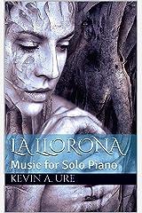 La Llorona: Music for Solo Piano (Solo Piano Music of Kevin A. Ure Book 1) Kindle Edition