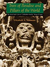 """Trees of Paradise and Pillars of the World: The Serial Stelae Cycle of """"18-Rabbit–God K,"""" King of Copan (The Linda Schele ..."""
