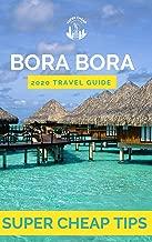 Super Cheap Bora Bora - Insider Travel Guide 2020: Enjoy a $5,000 trip to Bora Bora for under $1,900 (Super Cheap Insider Guides)