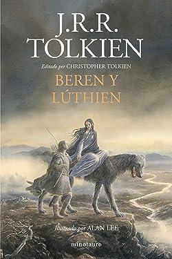 Beren y Lúthien: Editado por Christopher Tolkien. Ilustrado por Alan Lee (Biblioteca J. R. R. Tolkien) (Spanish Edition)