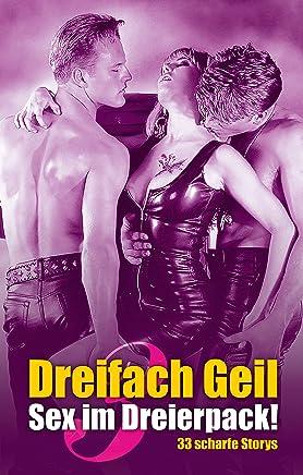 Dreifach Geil: Sex im Dreierpack! 33 scharfe Storys (German Edition)