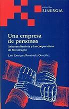 Una empresa de personas: Arizmendiarrieta y las cooperativas de Mondragón