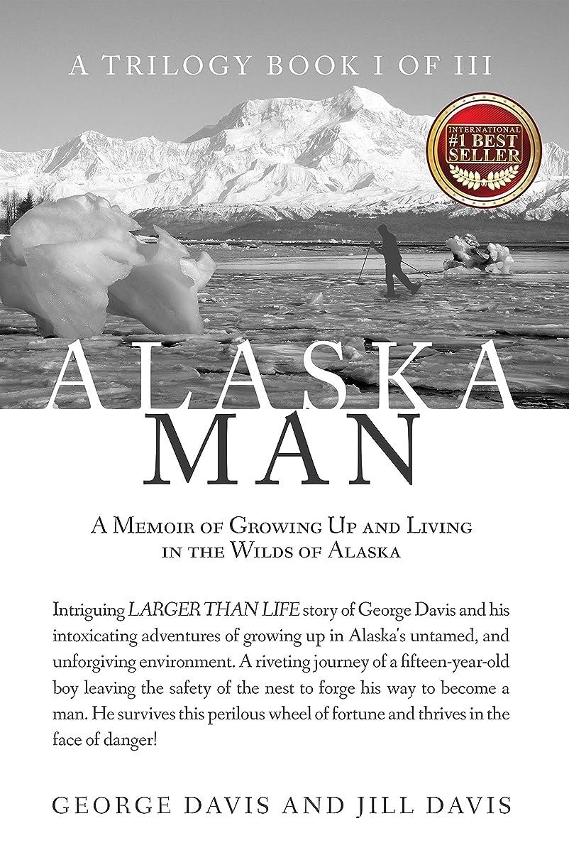 優しさドア安息Alaska Man: A Memoir of Growing Up and Living in the Wilds of Alaska (English Edition)
