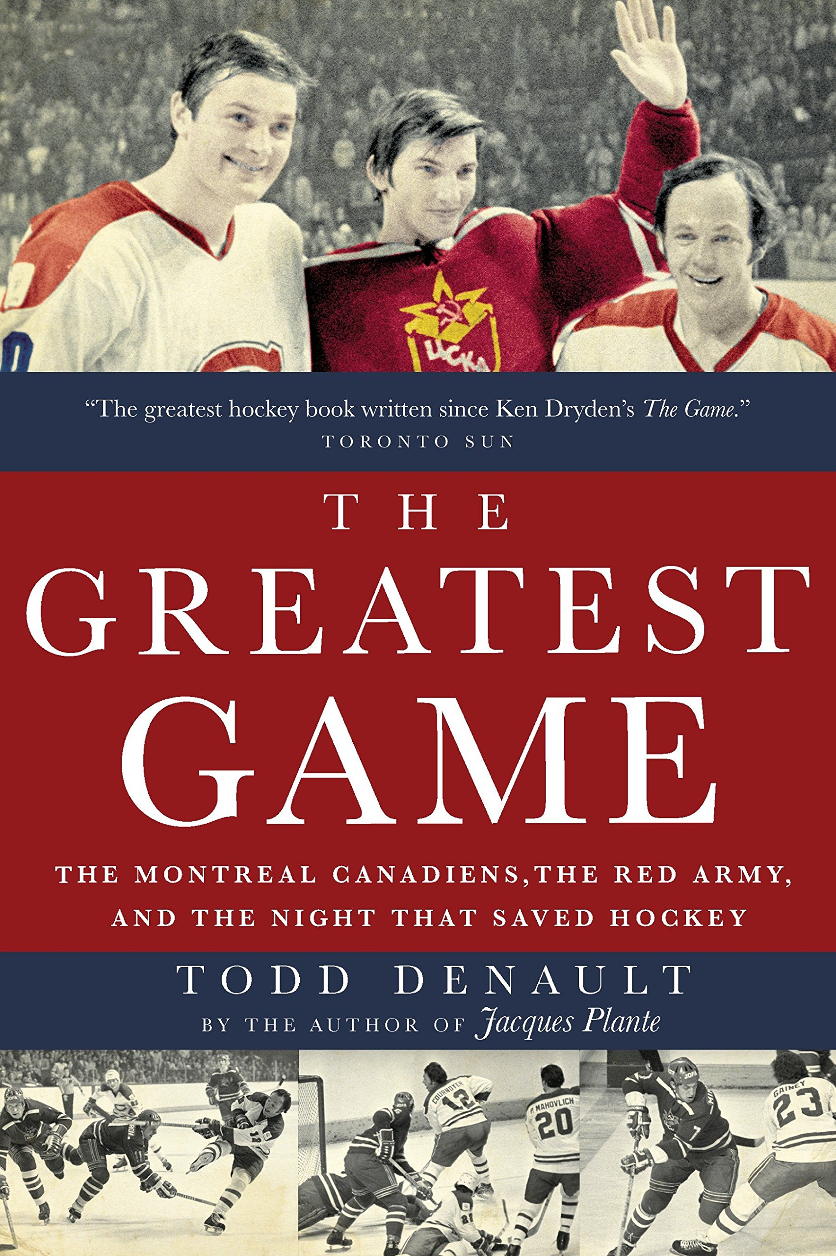 Download The Greatest Game: The Montreal Canadiens, The Red Army, And The Night That Saved Hockey 