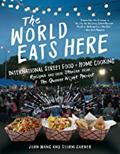 The World Eats Here: International Street Food and Home Cooking―Recipes and Their Stories from the Queens Night Market
