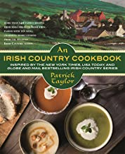 An Irish Country Cookbook: More Than 140 Family Recipes from Soda Bread to Irish Stew, Paired with Ten New, Charming Short...