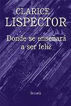 Donde se enseñará a ser feliz (Biblioteca Clarice Lispector nº 9) (Spanish Edition)