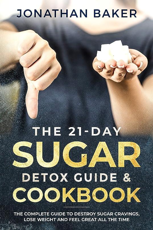 安定しました比喩拍手するThe 21-Day Sugar Detox Guide & Cookbook: The Complete Guide To Destroy Sugar Cravings, Lose Weight And Feel Great All The Time (English Edition)