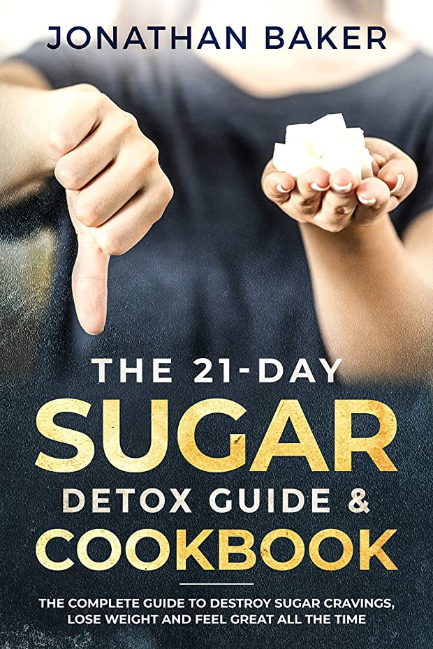 The 21-Day Sugar Detox Guide & Cookbook: The Complete Guide To Destroy Sugar Cravings, Lose Weight And Feel Great All The Time (English Edition)