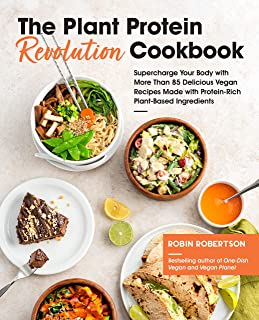 The Plant Protein Revolution Cookbook: Supercharge Your Body with More Than 85 Delicious Vegan Recipes Made with Protein-R...