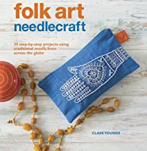 Folk Art Needlecraft: 35 step-by-step projects using traditional motifs from across the globe