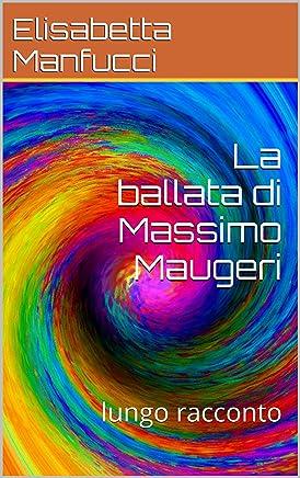 La ballata di Massimo Maugeri: racconto (Racconti fantastici)
