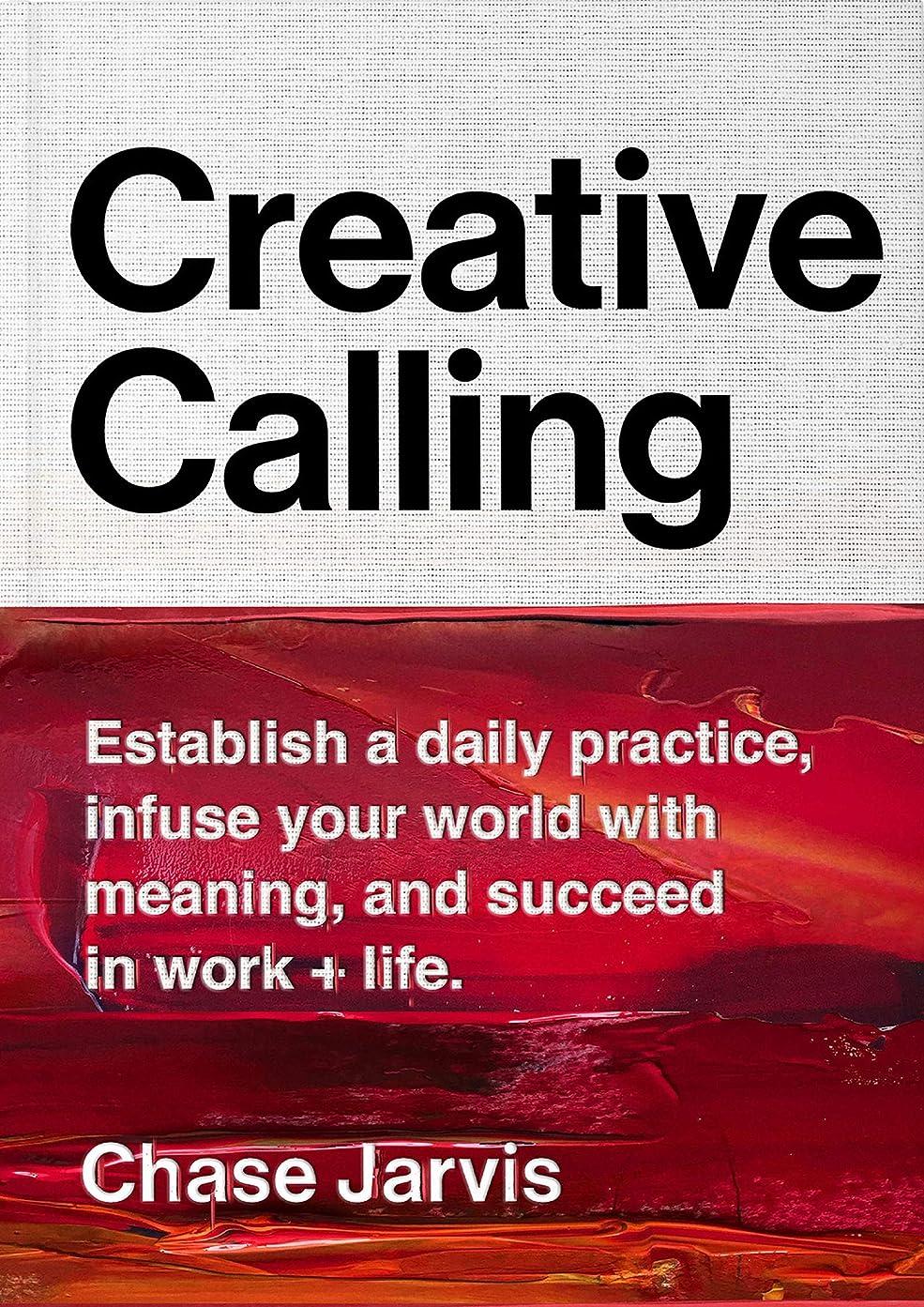 刈るコインファシズムCreative Calling: Establish a Daily Practice, Infuse Your World with Meaning, and Succeed in Work + Life (English Edition)