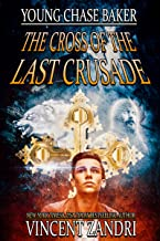 Young Chase Baker and the Cross of the Last Crusade: A Chase Baker Thriller
