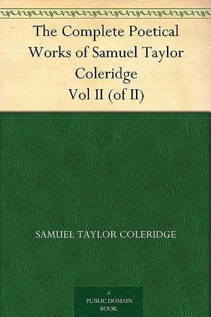 The Complete Poetical Works of Samuel Taylor Coleridge Vol II (of II) (English Edition)