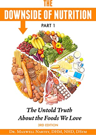 The Downside of Nutrition Part 1: The Untold Truths About the Foods We Love (English Edition)