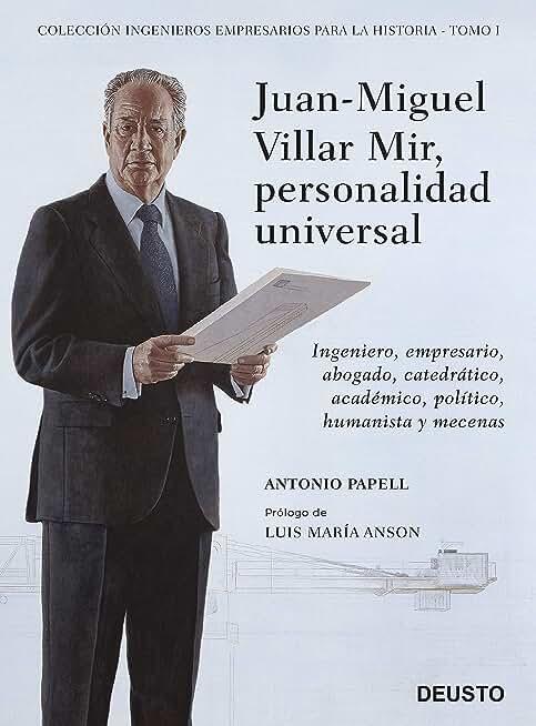 Juan-Miguel Villar Mir, personalidad universal: Ingeniero, empresario, abogado, catedrático, académico, político, humanista y mecenas (Spanish Edition)