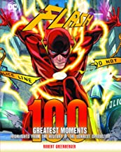 Flash: 100 Greatest Moments: Highlights from the History of the World's Greatest Superheroes (100 Greatest Moments of DC Comics)
