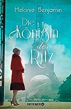 Die Königin des Ritz: Roman. Die dramatische und wahre Geschichte eines Hotelier-Ehepaars über das Pariser Luxus-Hotel wäh...