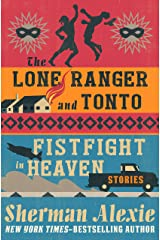 The Lone Ranger and Tonto Fistfight in Heaven: Stories Kindle Edition
