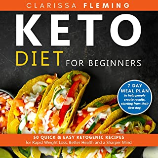 Keto Diet For Beginners: 50 Quick & Easy Ketogenic Recipes for Rapid Weight Loss, Better Health and a Sharper Mind (7 Day ...