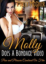 Molly Does A Bondage Video: Pain And Pleasure Combined On Film (Molly's Sex Experiments Book 2)