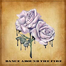 Dance Around the Fire [Explicit]