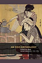 An Edo Anthology: Literature from Japan's Mega-City, 1750-1850: Literature from Japan's Mega-City, 1750-1850