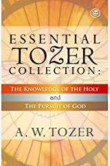 Essential Tozer Collection: The Knowledge of the Holy and The Pursuit of God Kindle Edition