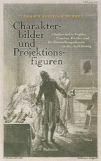 Charakterbilder und Projektionsfiguren: Chodowieckis Kupfer, Goethes Werther und die Darstellungstheorie in der Aufklärung (Das achtzehnte Jahrhundert – Supplementa 26) (German Edition)