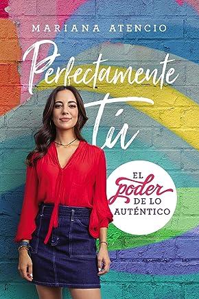 Perfectamente tú: El poder de lo auténtico (Spanish Edition)