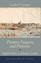 Planters, Paupers, and Pioneers: English Settlers in Atlantic Canada (The English In Canada Book 1) (English Edition)