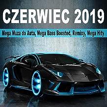 Czerwiec 2019 (Mega Muza Do Auta, Mega Bass Boosted, Remixy, Mega Hity) [Explicit]