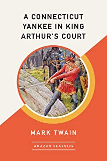A Connecticut Yankee in King Arthur's Court (AmazonClassics Edition)