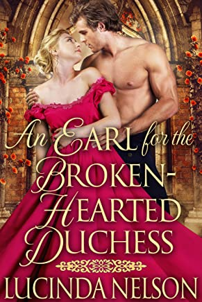 An Earl for the Broken-Hearted Duchess: A Historical Regency Romance Novel (English Edition)