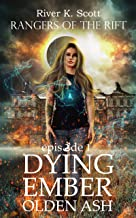Dying Ember, Olden Ash: Season 1, Episode 1 (Rangers of the Rift — YA Contemporary Fantasy)
