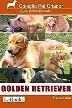 Golden retriever: Guia prático ilustrado (Coleção Pet Criador) (Portuguese Edition)