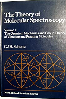 The Theory of Molecular Spectroscopy, Vol. 1: The Quantum Mechanics and Group Theory of Vibrating and Rotating Molecules