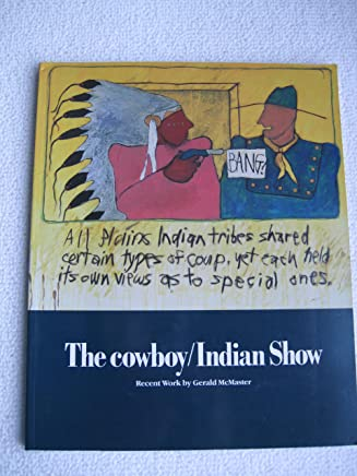 The cowboy/Indian Show. Recent Work by Gerald McMaster (Catalogue to accompany an Exhibition Held at McMichael Canadian Art Collection from February 10 to April 21, 1991)