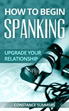 How To Begin Spanking: Upgrade your relationship (Domestic Discipline Book 2)