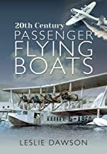 20th Century Passenger Flying Boats: By Leslie Dawson