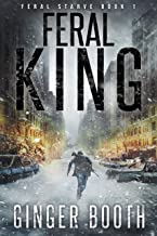Feral King: An Apocalyptic Epidemic Survival Series (Feral Starve Book 1)